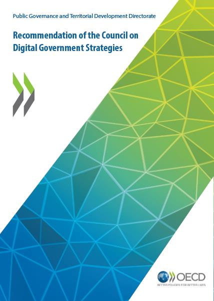 Purpose: Help governments adopt more strategic approaches http://www.oecd.org/gov/public-innovation/recommendation-ondigital-government-strategies.