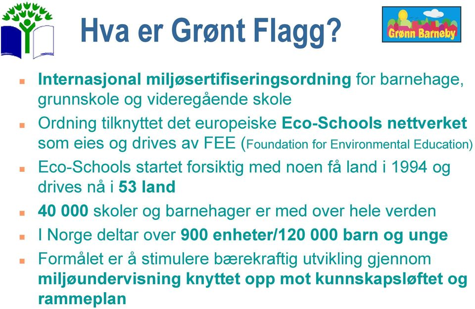 Eco-Schools nettverket som eies og drives av FEE (Foundation for Environmental Education) Eco-Schools startet forsiktig med noen få