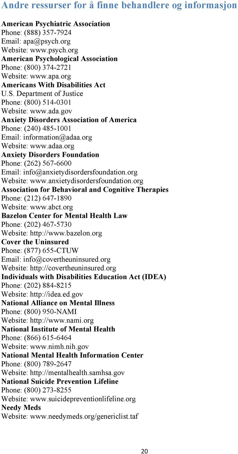 org Website: www.adaa.org Anxiety Disorders Foundation Phone: (262) 567-6600 Email: info@anxietydisordersfoundation.