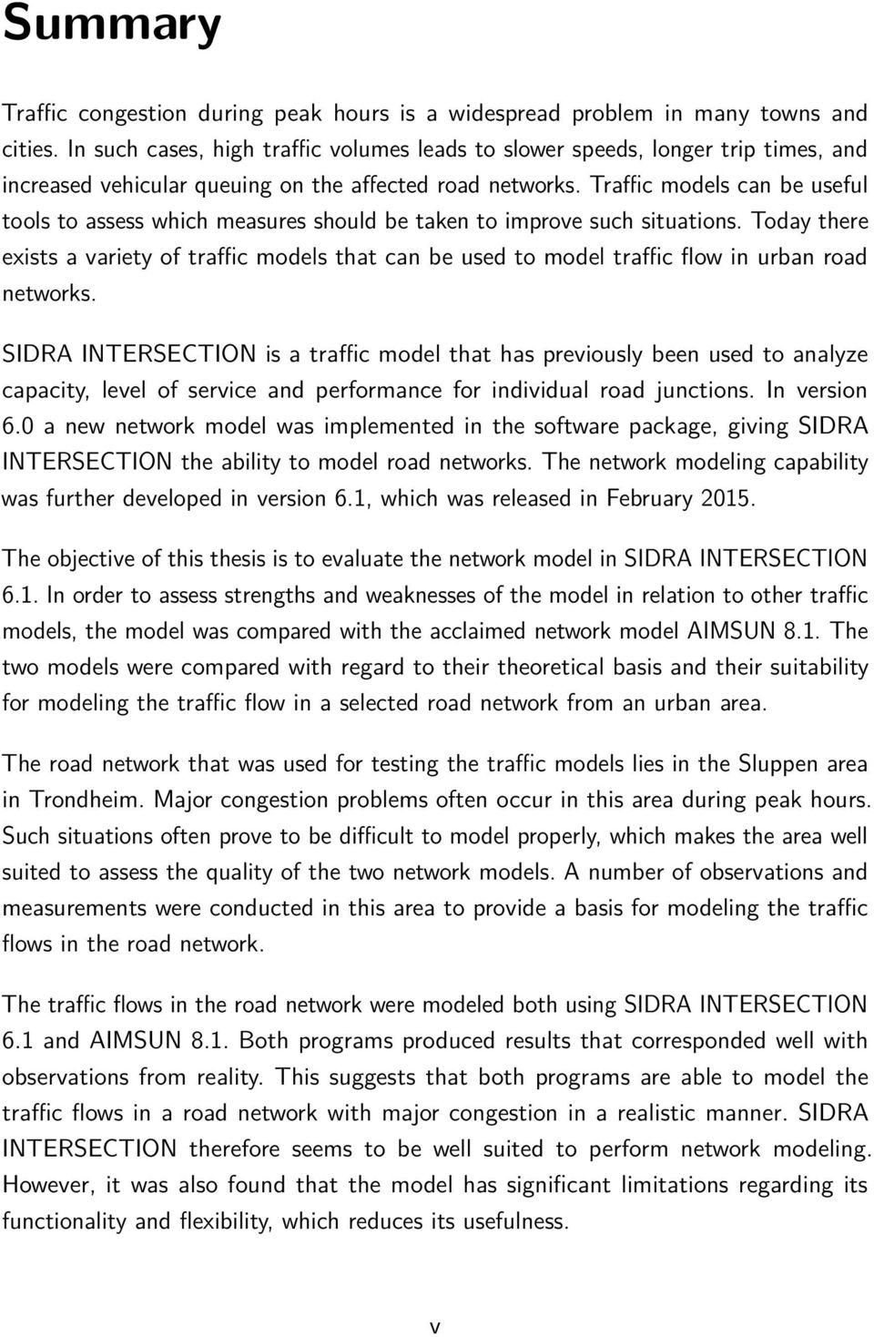 Tra cmodelscanbeuseful tools to assess which measures should be taken to improve such situations. Today there exists a variety of tra cmodelsthatcanbeusedtomodeltra cflowinurbanroad networks.