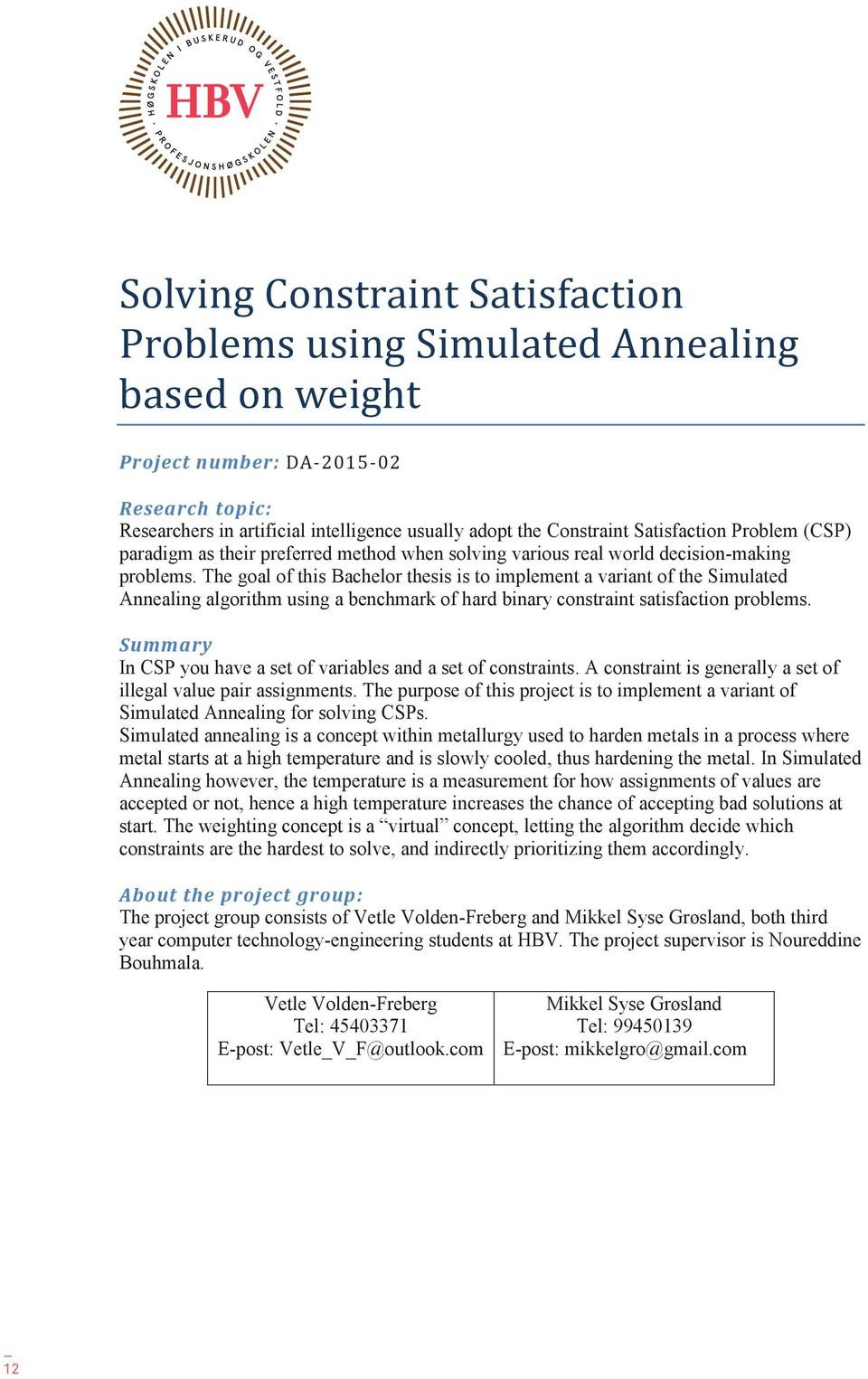 The goal of this Bachelor thesis is to implement a variant of the Simulated Annealing algorithm using a benchmark of hard binary constraint satisfaction problems.