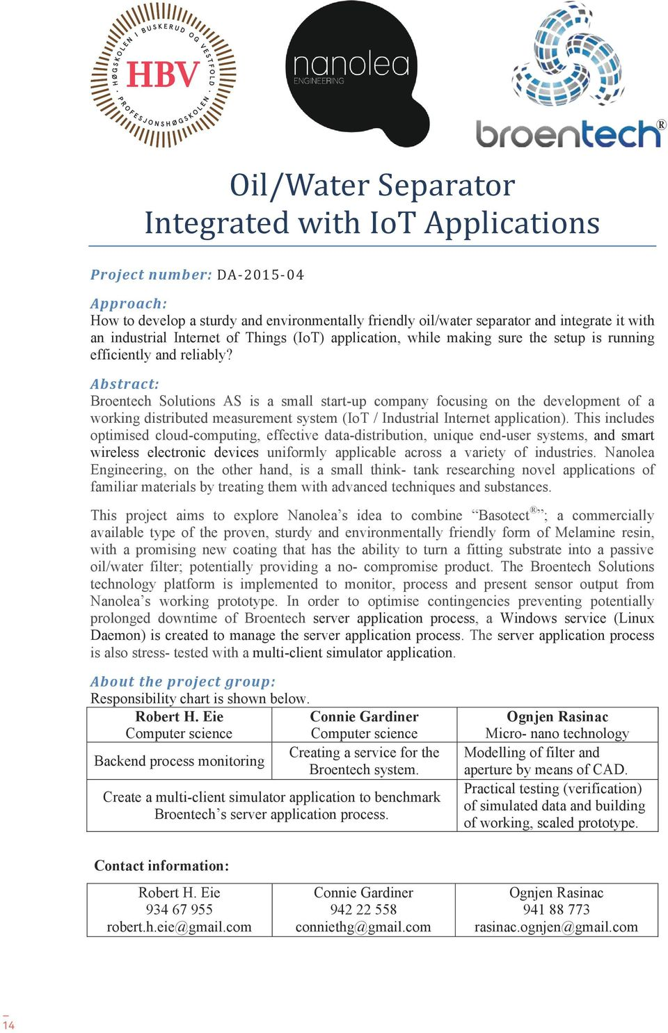 Abstract: Broentech Solutions AS is a small start-up company focusing on the development of a working distributed measurement system (IoT / Industrial Internet application).