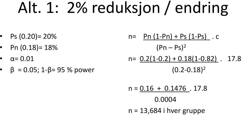 05; 1-β= 95 % power n= Pn (1-Pn) + Ps (1-Ps).