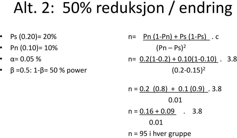 5: 1-β= 50 % power n= Pn (1-Pn) + Ps (1-Ps). c (Pn Ps) 2 n= 0.