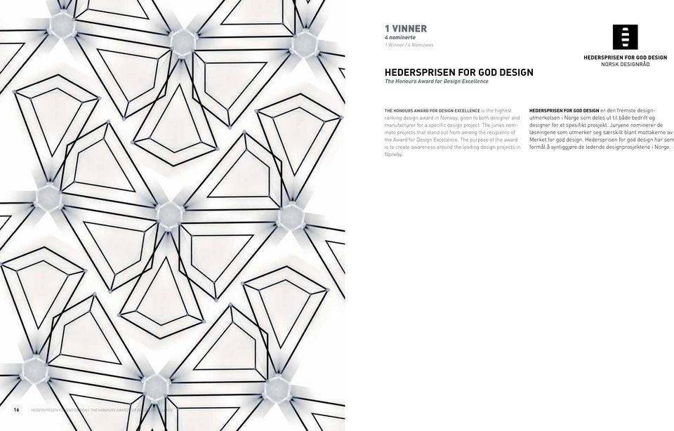 The purpose of the award is to create awareness around the leading design projects in Norway.