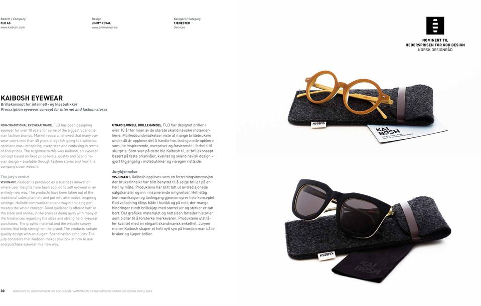 FLO has been designing eyewear for over 10 years for some of the biggest Scandinavian fashion brands.