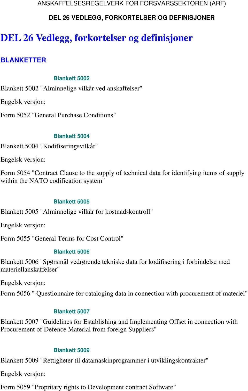 "data for identifying items of supply within the NATO codification system"" Blankett 5005 Blankett 5005 ""Alminnelige vilkår for kostnadskontroll"" Engelsk versjon: Form 5055 ""General Terms for Cost"