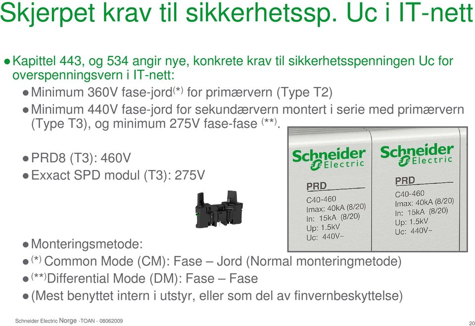 fase-jord ( * ) for primærvern (Type T2) Minimum 440V fase-jord for sekundærvern montert i serie med primærvern (Type T3), og minimum 275V