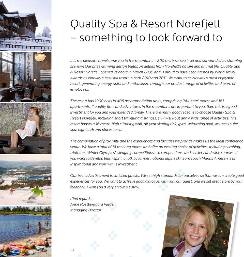 Quality Spa & Resort Norefjell opened its doors in March 2009 and is proud to have been named by World Travel Awards as Norway s best spa resort in both 2010 and 2011.