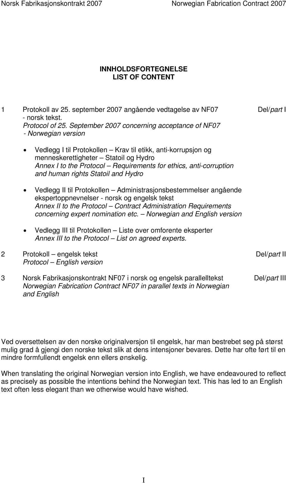 September 2007 concerning acceptance of NF07 - Norwegian version Vedlegg I til Protokollen Krav til etikk, anti-korrupsjon og menneskerettigheter Statoil og Hydro Annex I to the Protocol Requirements