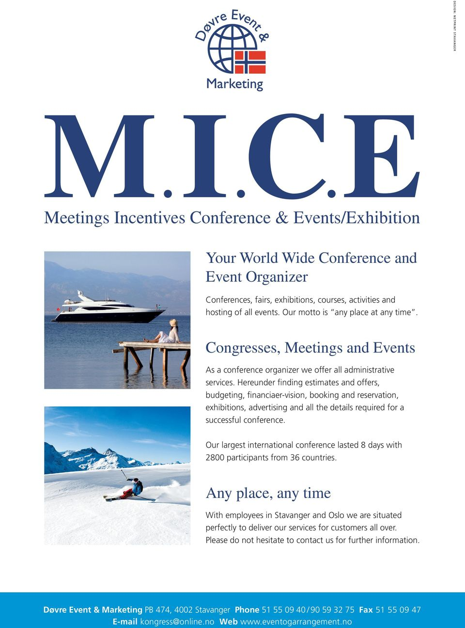 Hereunder finding estimates and offers, budgeting, financiaer-vision, booking and reservation, exhibitions, advertising and all the details required for a successful conference.
