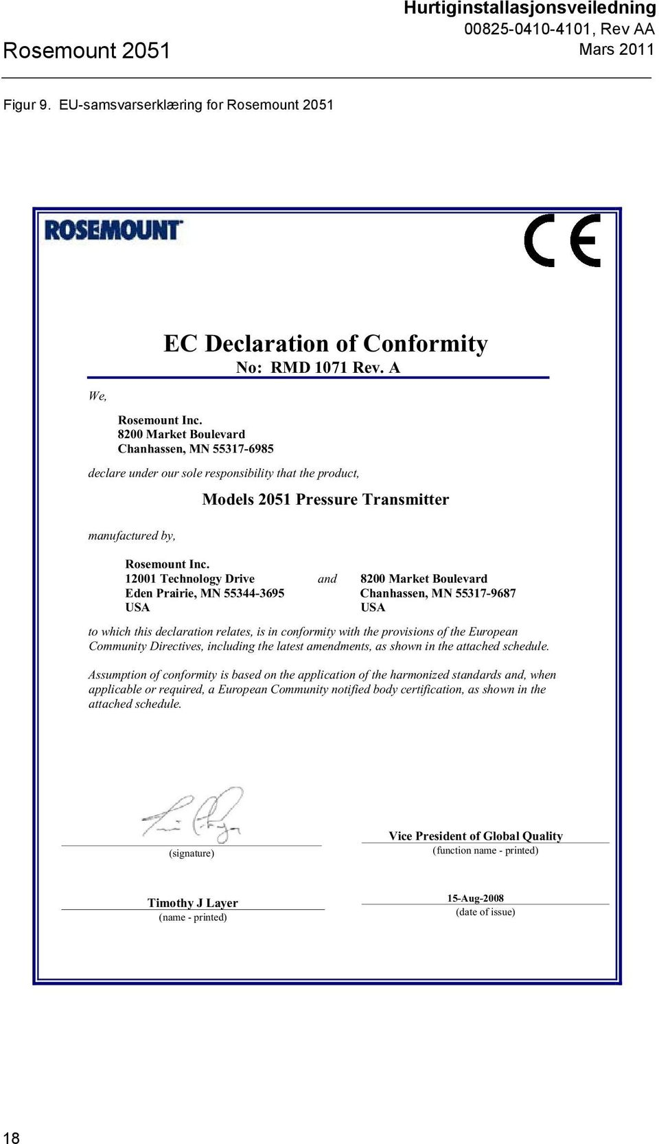 12001 Technology Drive and 8200 Market Boulevard Eden Prairie, MN 55344-3695 Chanhassen, MN 55317-9687 USA USA to which this declaration relates, is in conformity with the provisions of the European