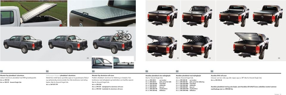 Kan ikke kombineres med stylingbøylen. Ikke for Amarok Single Cab. Art. nr. 2H7 071 779 Moutain Top aluminium roll-cover Praktisk rulledeksel i aluminium for tildekning av lasteplan.