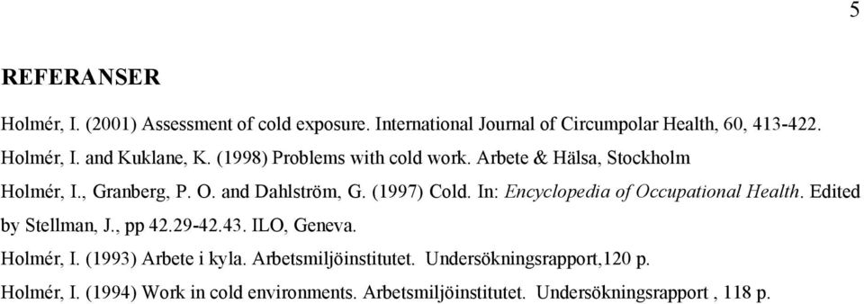 In: Encyclopedia of Occupational Health. Edited by Stellman, J., pp 42.29-42.43. ILO, Geneva. Holmér, I. (1993) Arbete i kyla.