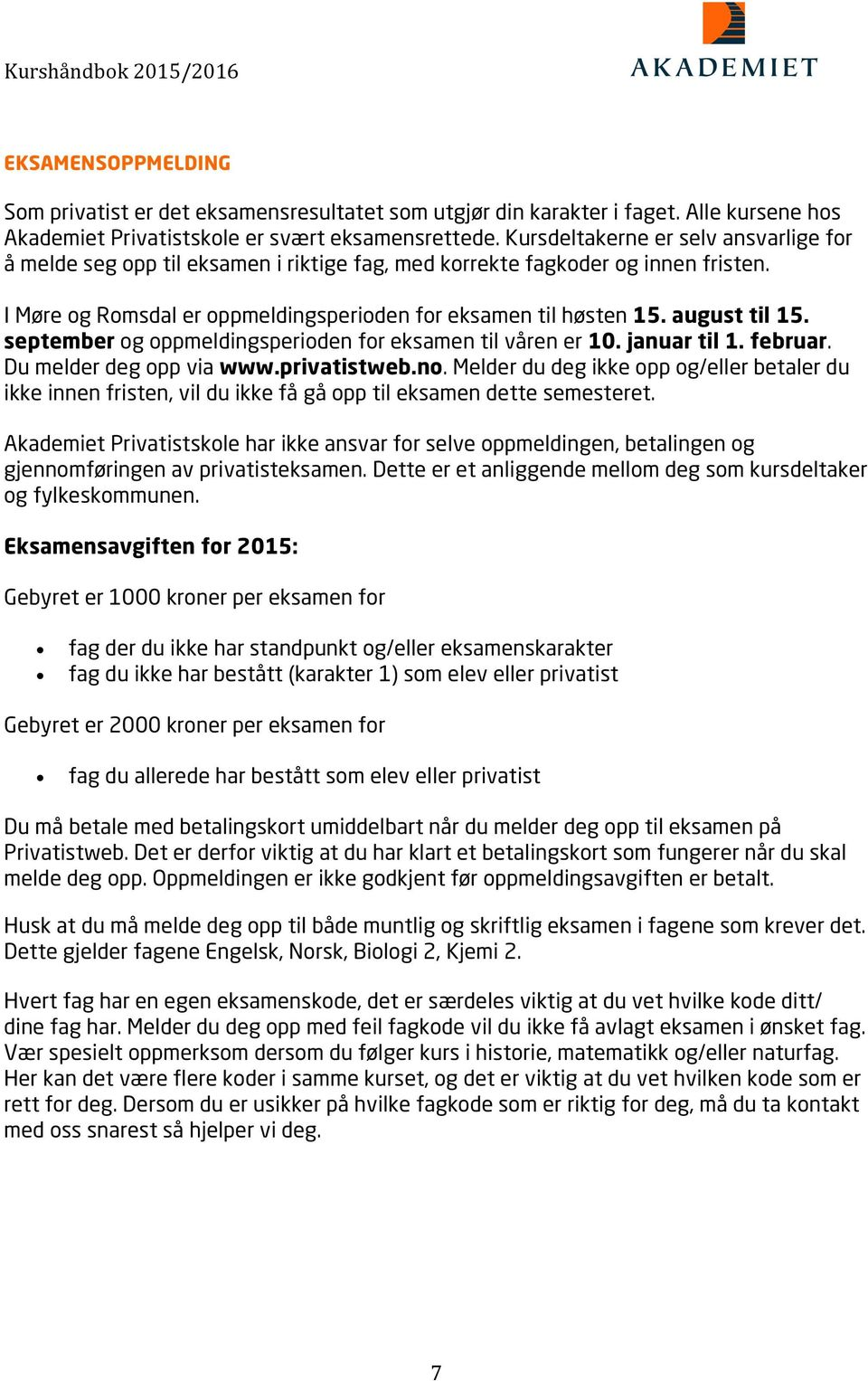 august til 15. september og oppmeldingsperioden for eksamen til våren er 10. januar til 1. februar. Du melder deg opp via www.privatistweb.no.