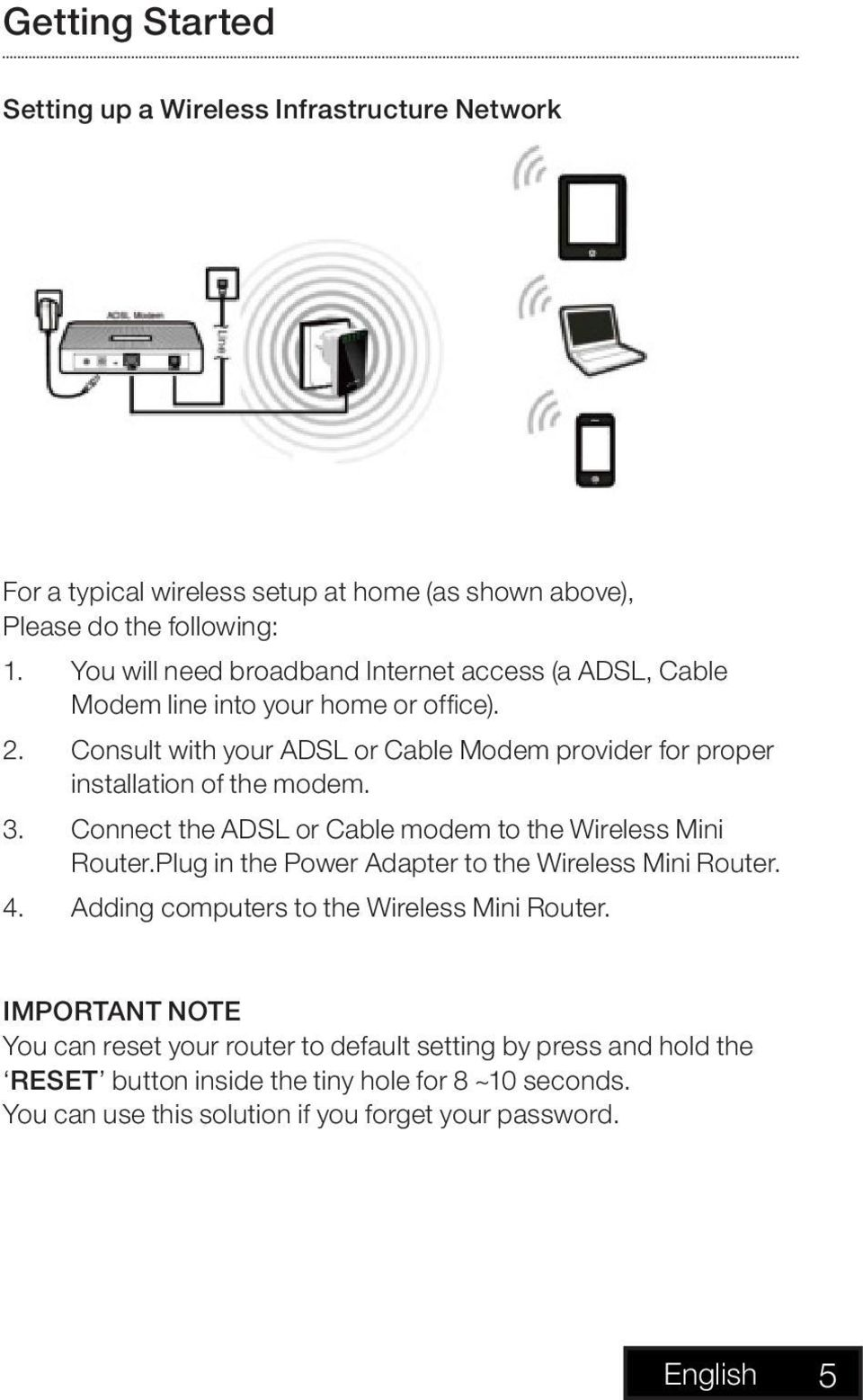 Consult with your ADSL or Cable Modem provider for proper installation of the modem. 3. Connect the ADSL or Cable modem to the Wireless Mini Router.
