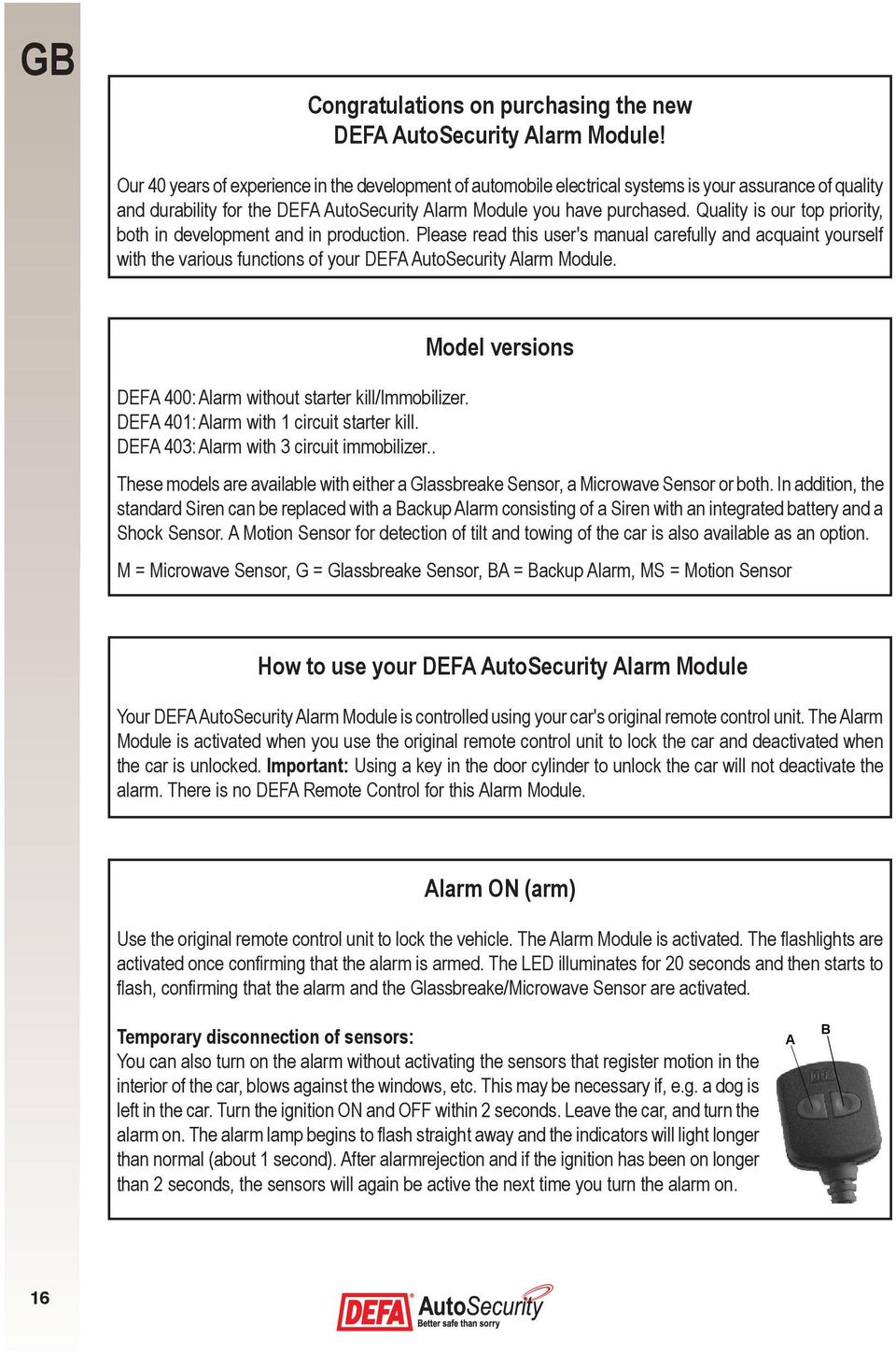Quality is our top priority, both in development and in production. Please read this user's manual carefully and acquaint yourself with the various functions of your DEFA AutoSecurity Alarm Module.