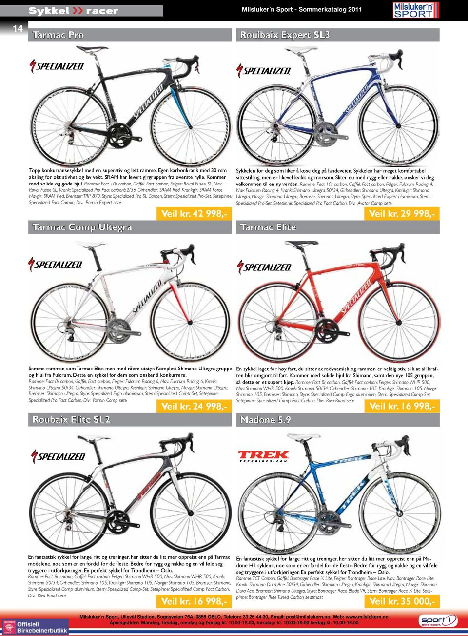 Ramme: Fact 10r carbon, Gaffel: Fact carbon, Felger: Roval Fusee SL, Nav: Roval Fusee SL, Krank: Specialized Pro Fact carbon52/36, Girhendler: SRAM Red, Krankgir: SRAM Force, Navgir: SRAM Red,