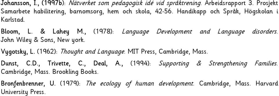 , (1978): Language Development and Language disorders. John Wiley & Sons, New york. Vygotsky, L. (1962): Thought and Language.