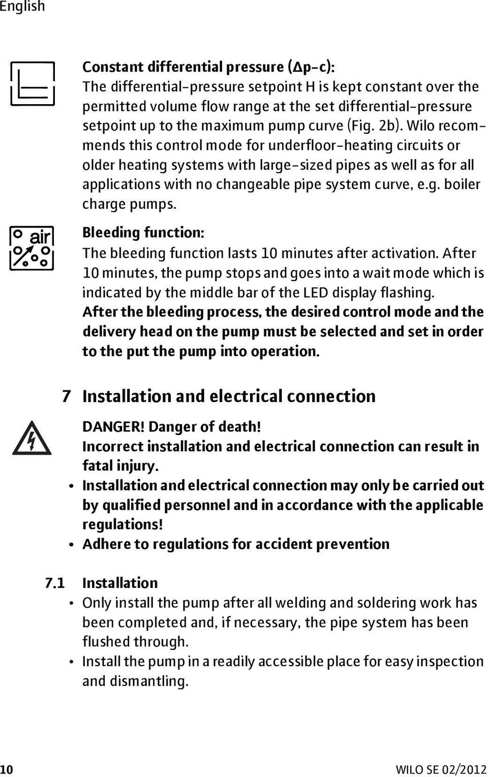 Wilo recommends this control mode for underfloor-heating circuits or older heating systems with large-sized pipes as well as for all applications with no changeable pipe system curve, e.g. boiler charge pumps.