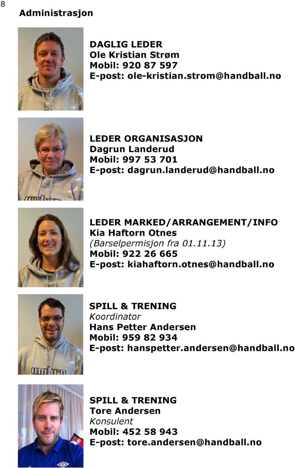 no LEDER MARKED/ARRANGEMENT/INFO Kia Haftorn Otnes (Barselpermisjon fra 01.11.13) Mobil: 922 26 665 E-post: kiahaftorn.