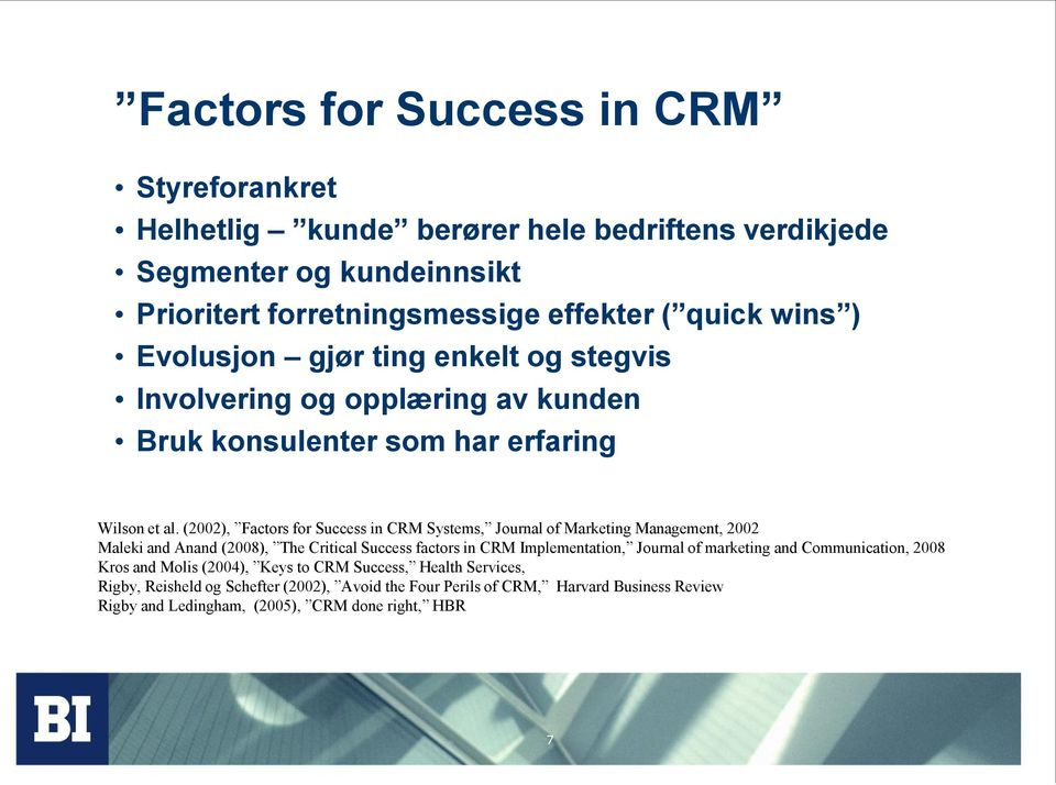 (2002), Factors for Success in CRM Systems, Journal of Marketing Management, 2002 Maleki and Anand (2008), The Critical Success factors in CRM Implementation, Journal of