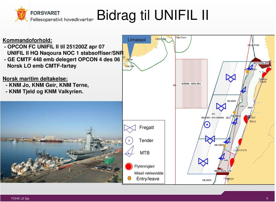 emb CMTF-fartøy Limassol Norsk maritim deltakelse: - KNM Jo, KNM Geir, KNM Terne, - KNM