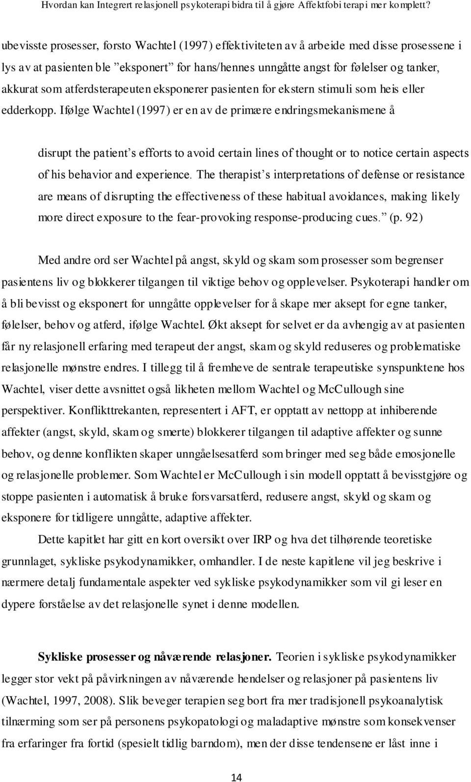 Ifølge Wachtel (1997) er en av de primære endringsmekanismene å disrupt the patient s efforts to avoid certain lines of thought or to notice certain aspects of his behavior and experience.