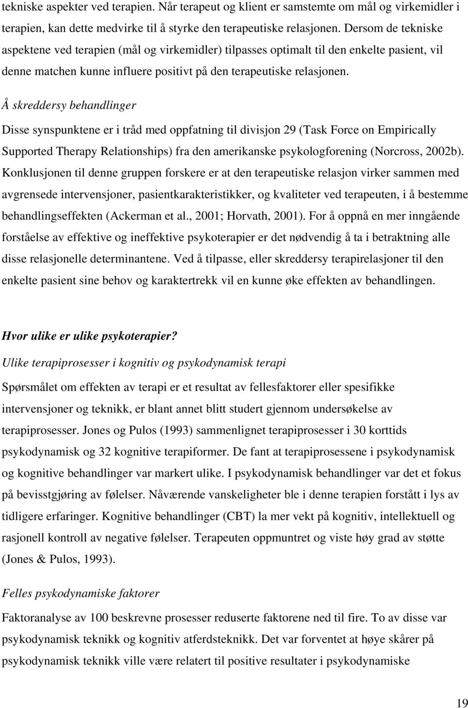 Å skreddersy behandlinger Disse synspunktene er i tråd med oppfatning til divisjon 29 (Task Force on Empirically Supported Therapy Relationships) fra den amerikanske psykologforening (Norcross,
