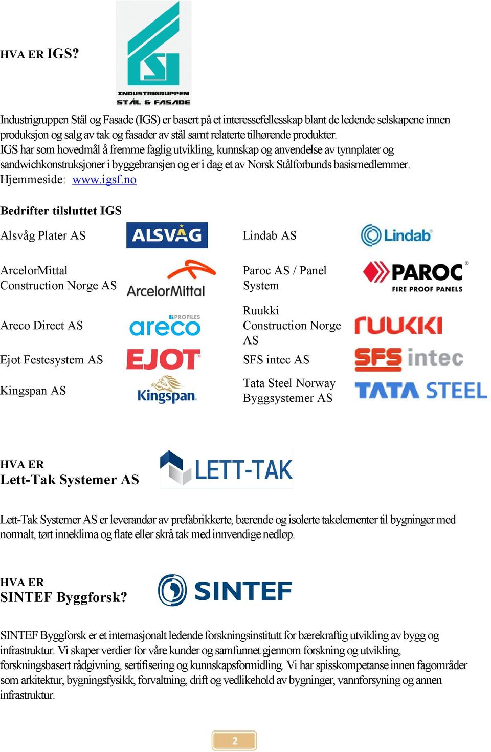 igsf.no Bedrifter tilsluttet IGS Alsvåg Plater AS ArcelorMittal Construction Norge AS Areco Direct AS Ejot Festesystem AS Kingspan AS Lindab AS Paroc AS / Panel System Ruukki Construction Norge AS
