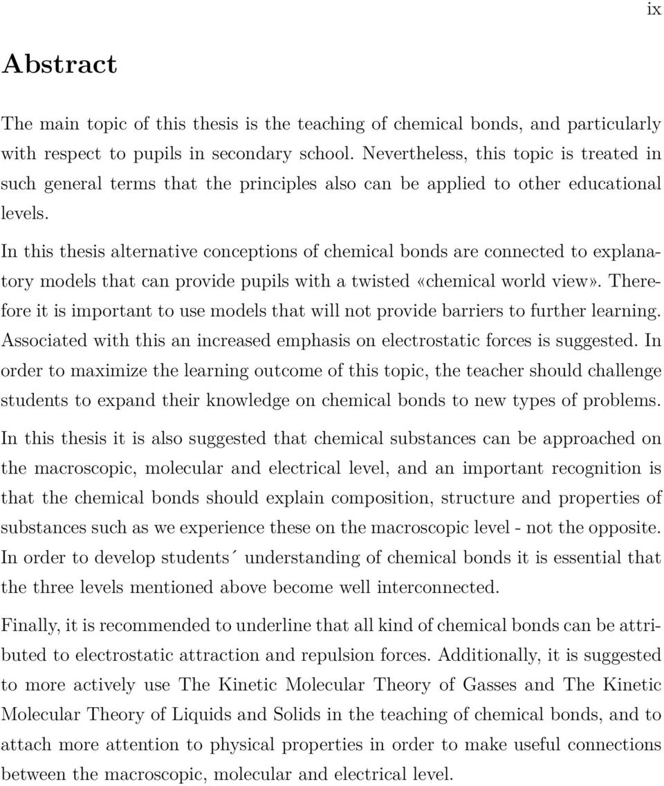 In this thesis alternative conceptions of chemical bonds are connected to explanatory models that can provide pupils with a twisted «chemical world view».