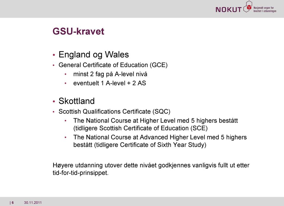 Scottish Certificate of Education (SCE) The National Course at Advanced Higher Level med 5 highers bestått (tidligere