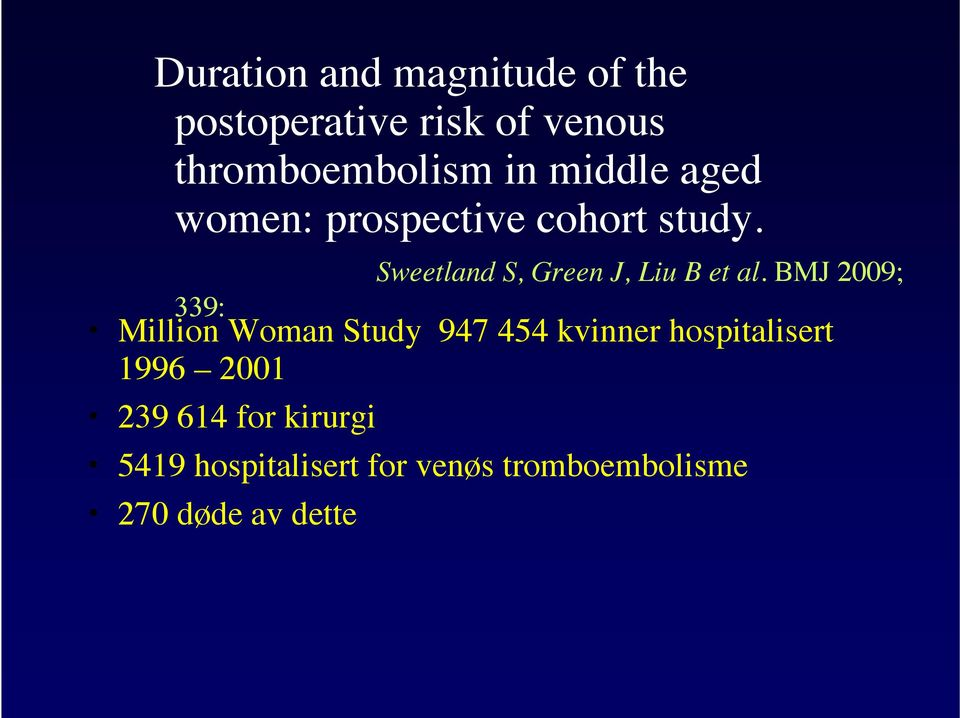 BMJ 2009; 339: Million Woman Study 947 454 kvinner hospitalisert 1996 2001 239