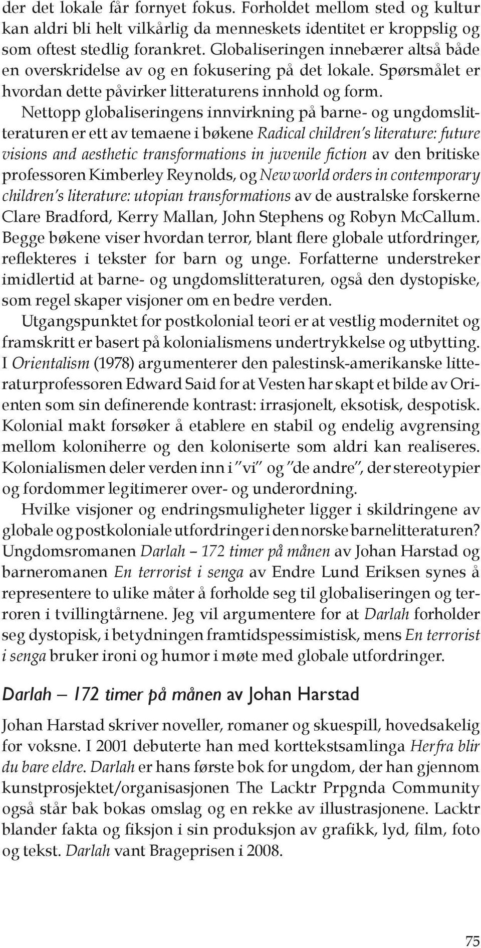 Nettopp globaliseringens innvirkning på barne- og ungdomslitteraturen er ett av temaene i bøkene Radical children s literature: future visions and aesthetic transformations in juvenile fiction av den