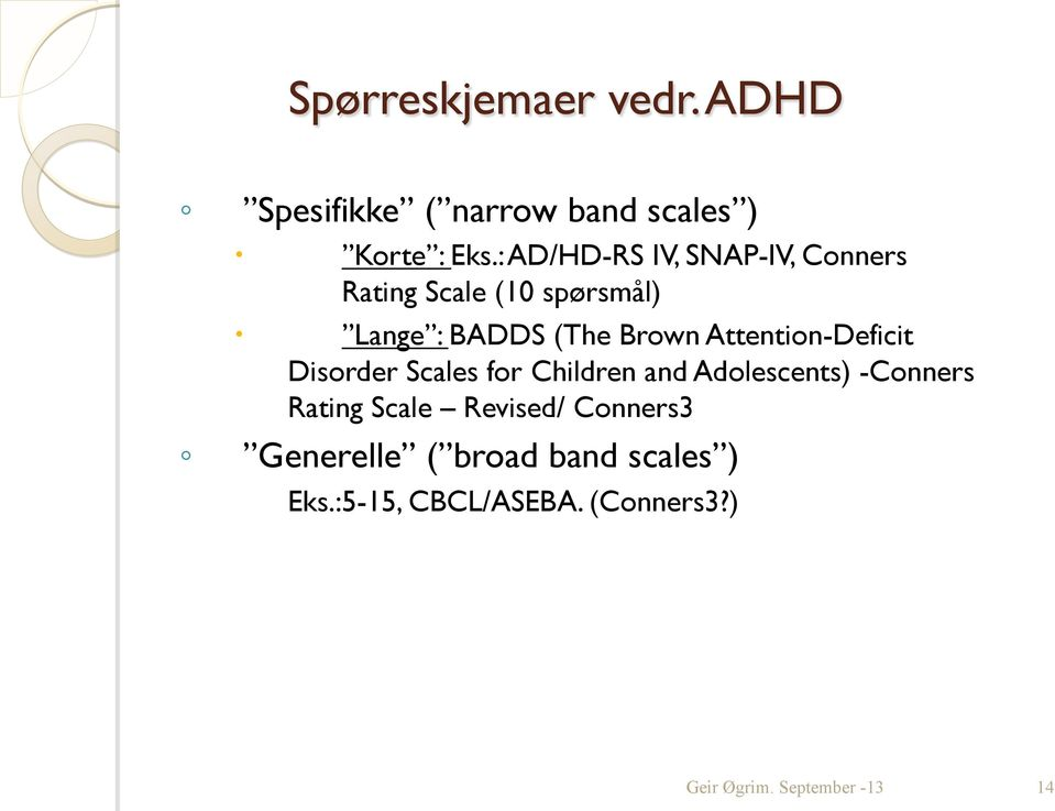 Brown Attention-Deficit Disorder Scales for Children and Adolescents) -Conners