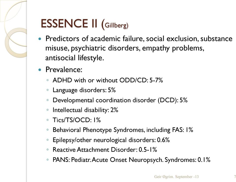 Prevalence: ADHD with or without ODD/CD: 5-7% Language disorders: 5% Developmental coordination disorder (DCD): 5%