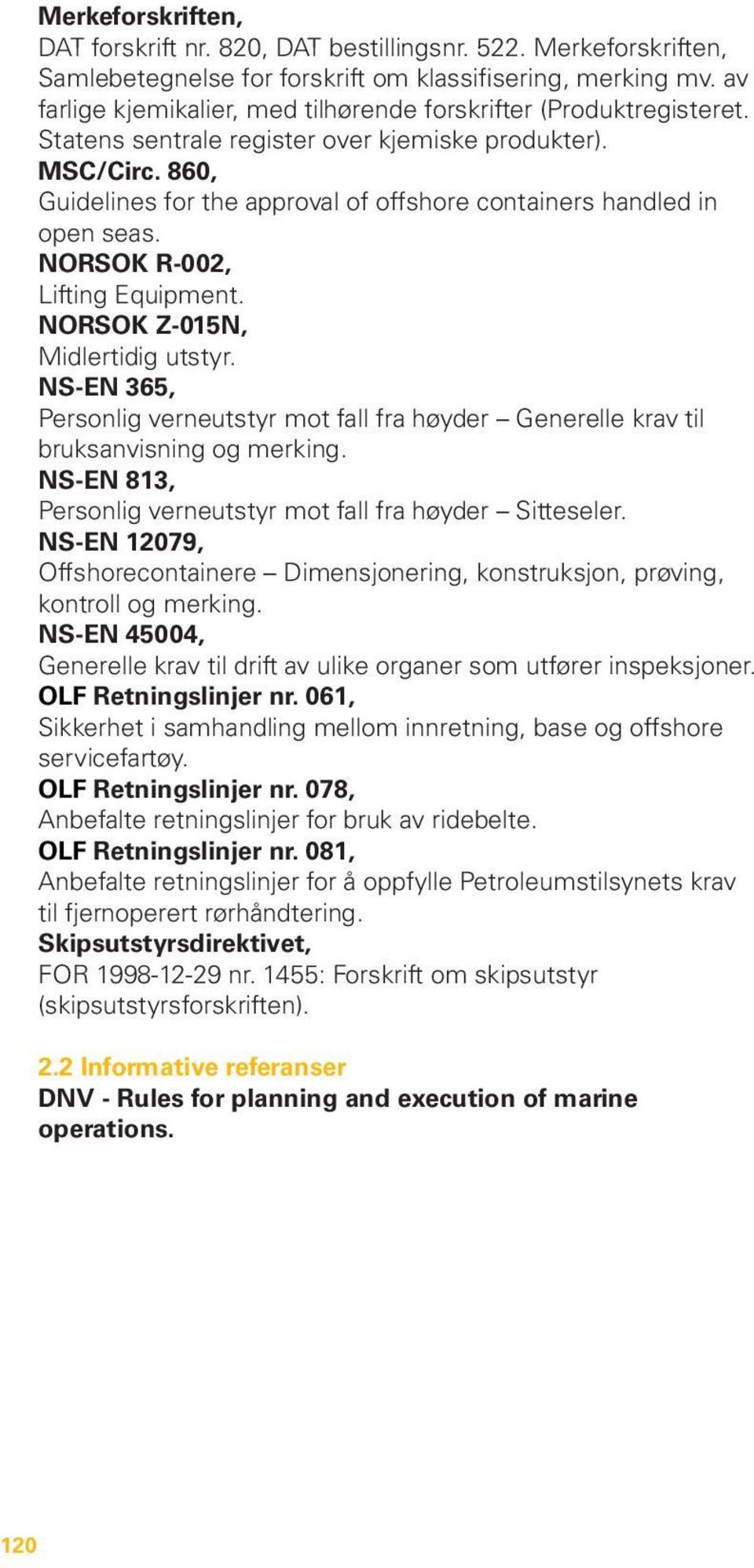 860, Guidelines for the approval of offshore containers handled in open seas. NORSOK R-002, Lifting Equipment. NORSOK Z-015N, Midlertidig utstyr.