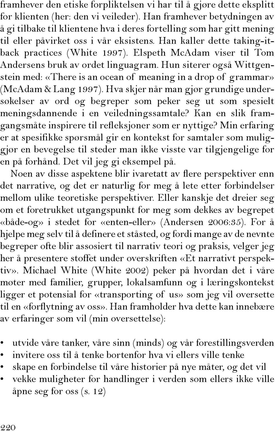 Elspeth McAdam viser til Tom Andersens bruk av ordet linguagram. Hun siterer også Wittgenstein med: «There is an ocean of meaning in a drop of grammar» (McAdam & Lang 1997).