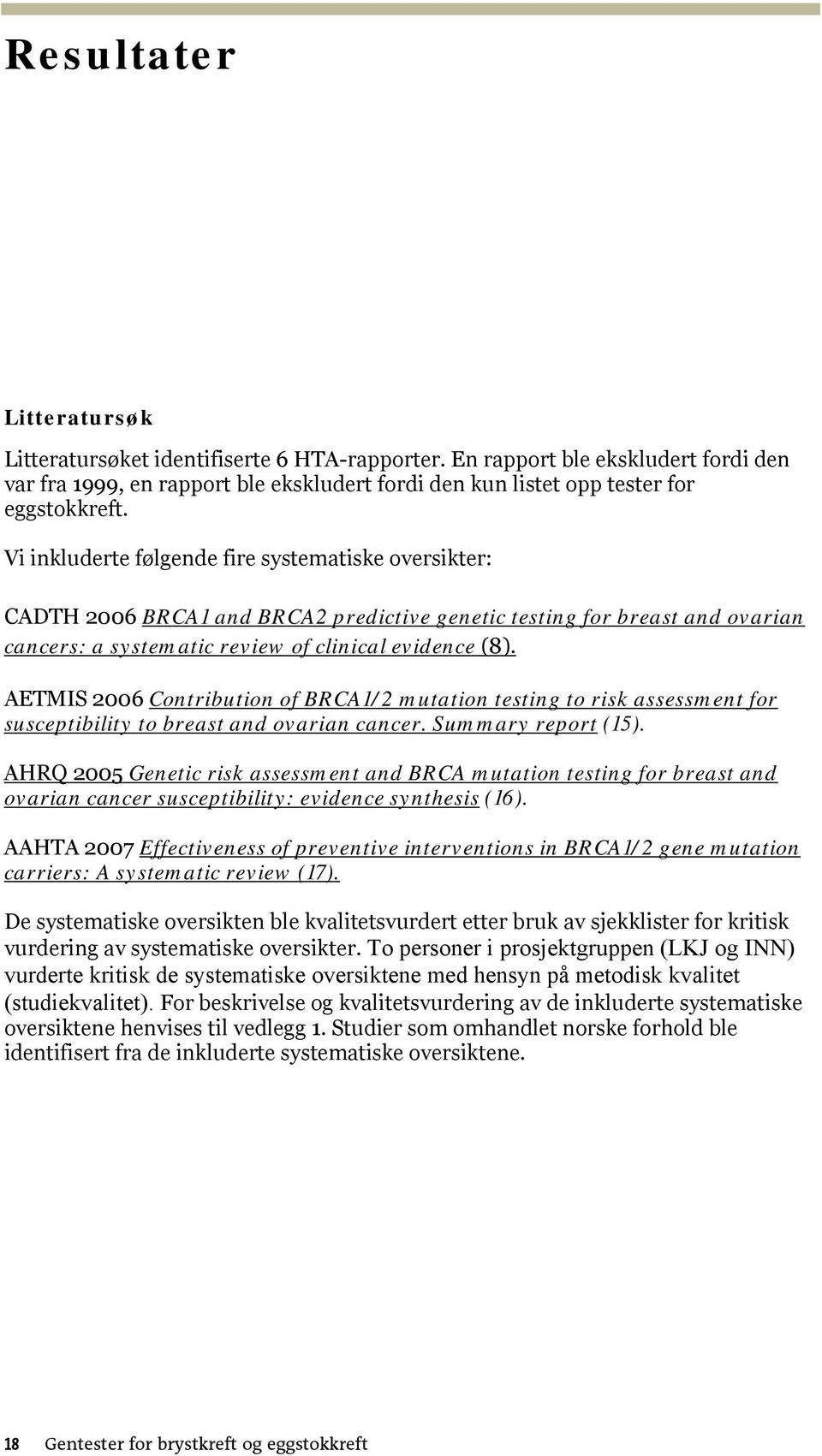 AETMIS 2006 Contribution of BRCA1/2 mutation testing to risk assessment for susceptibility to breast and ovarian cancer. Summary report (15).