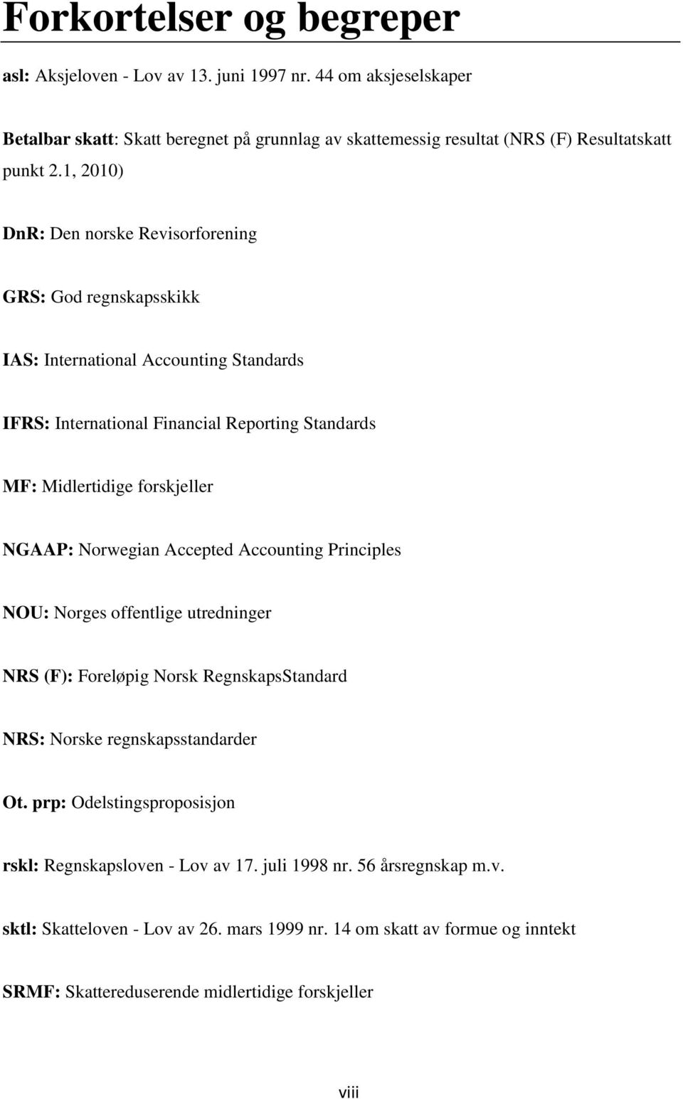 NGAAP: Norwegian Accepted Accounting Principles NOU: Norges offentlige utredninger NRS (F): Foreløpig Norsk RegnskapsStandard NRS: Norske regnskapsstandarder Ot.