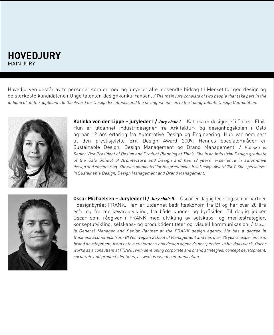 / The main jury consists of two people that take part in the judging of all the applicants to the Award for Design Excellence and the strongest entries to the Young Talents Design Competition.