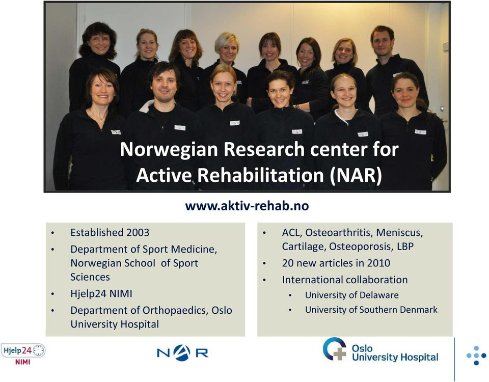 Department of Orthopaedics, Oslo University Hospital ACL, Osteoarthritis, Meniscus, Cartilage,