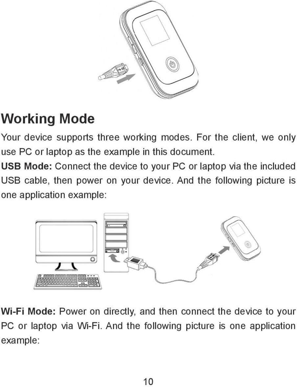 USB Mode: Connect the device to your PC or laptop via the included USB cable, then power on your device.