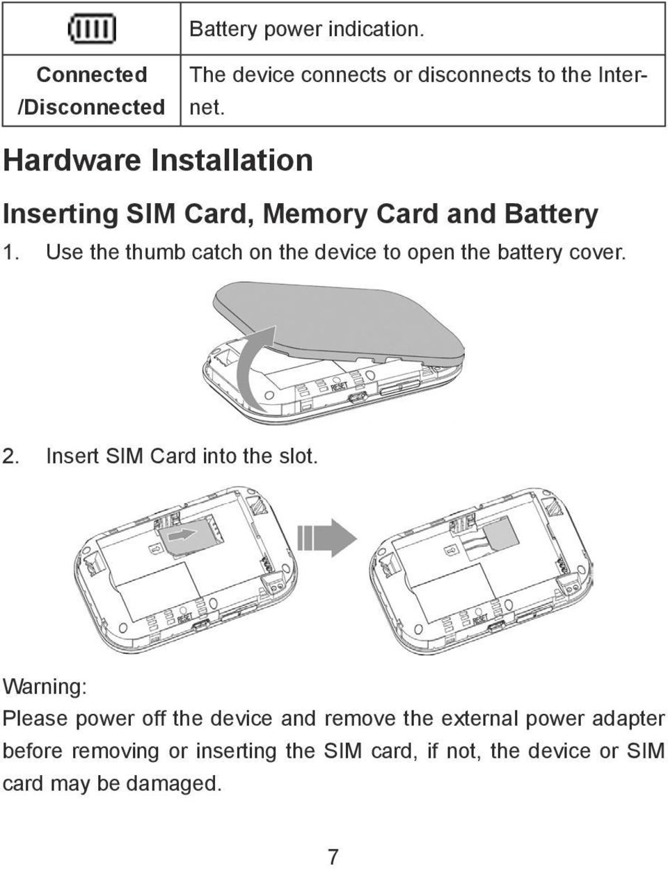 Use the thumb catch on the device to open the battery cover. 2. Insert SIM Card into the slot.