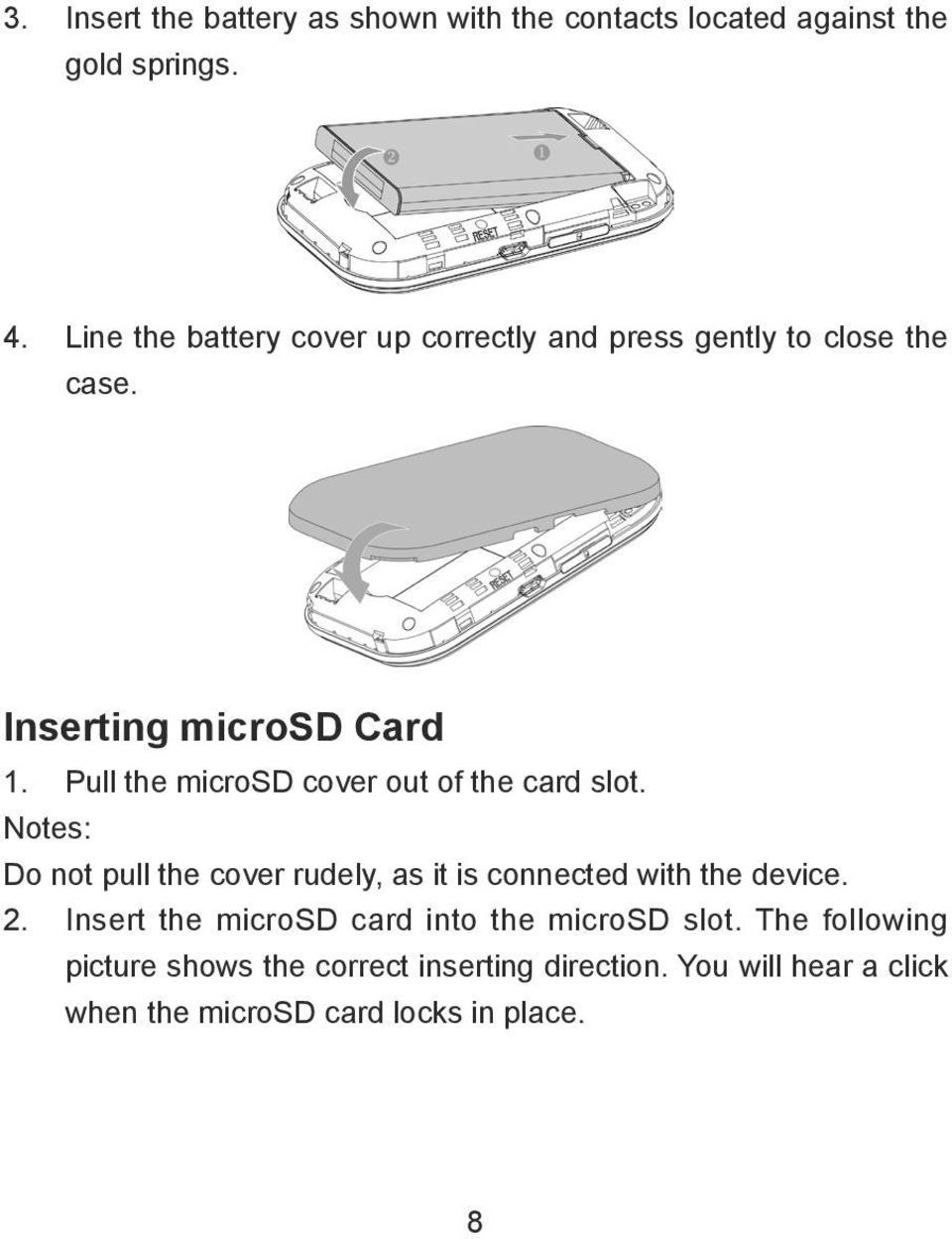 Pull the microsd cover out of the card slot. Notes: Do not pull the cover rudely, as it is connected with the device.