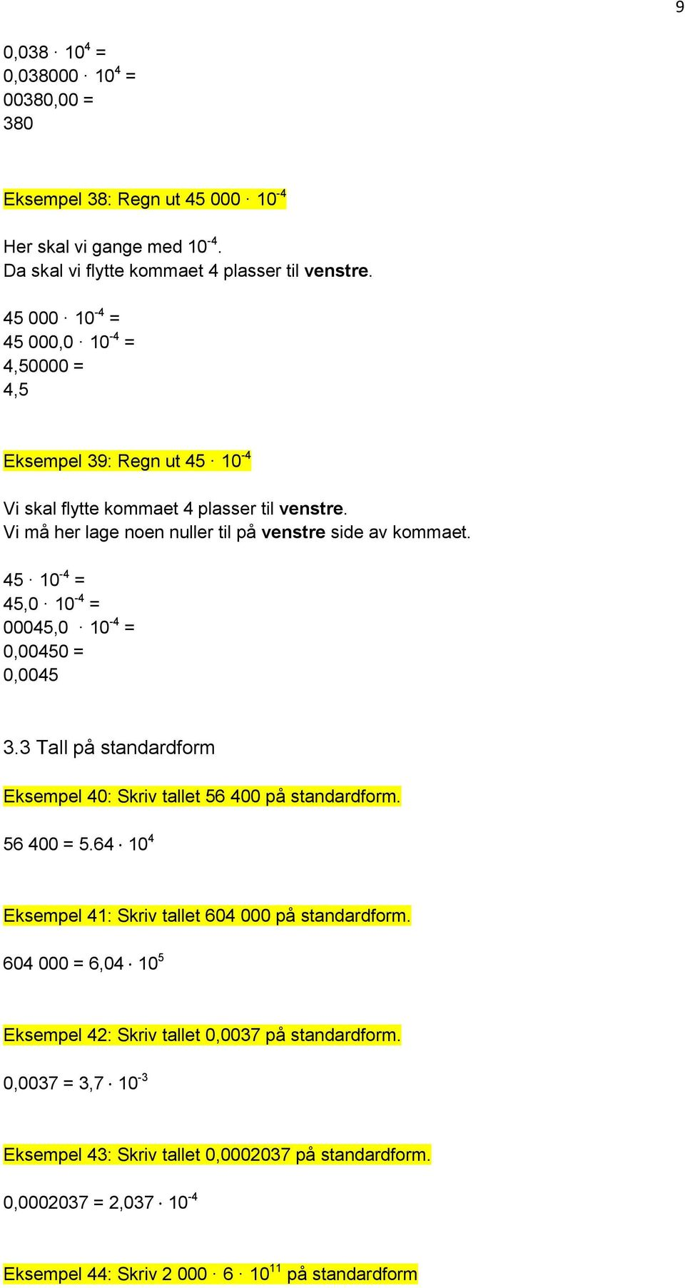 45 10-4 = 45,0 10-4 = 00045,0 10-4 = 0,00450 = 0,0045 3.3 Tall på standardform Eksempel 40: Skriv tallet 56 400 på standardform. 56 400 = 5.