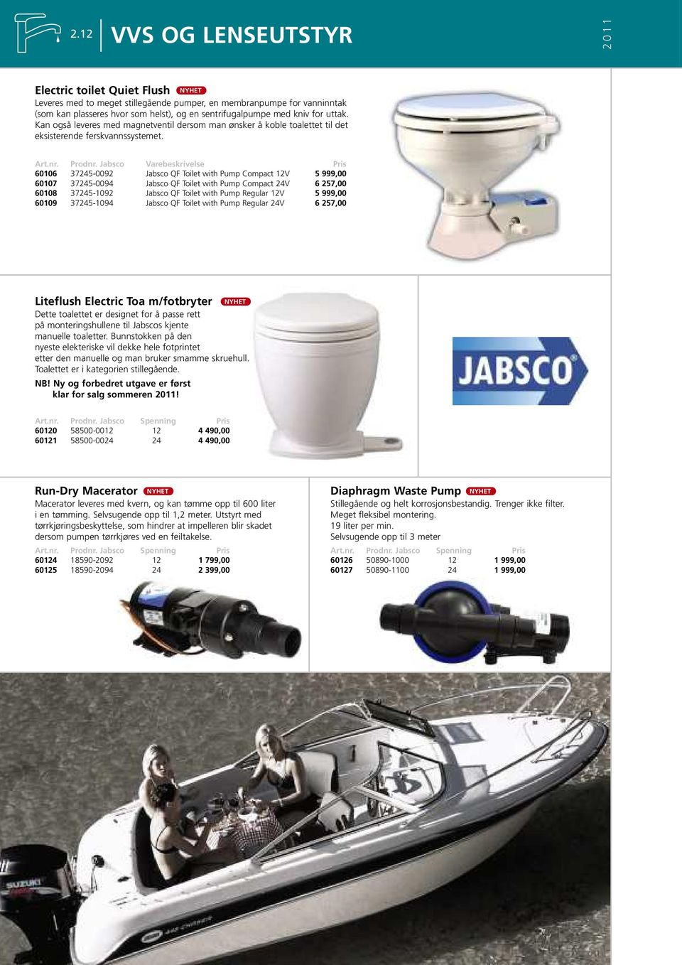 Jabsco Varebeskrivelse 60106 37245-0092 Jabsco QF Toilet with Pump Compact 12V 5 999,00 60107 37245-0094 Jabsco QF Toilet with Pump Compact 24V 6 257,00 60108 37245-1092 Jabsco QF Toilet with Pump