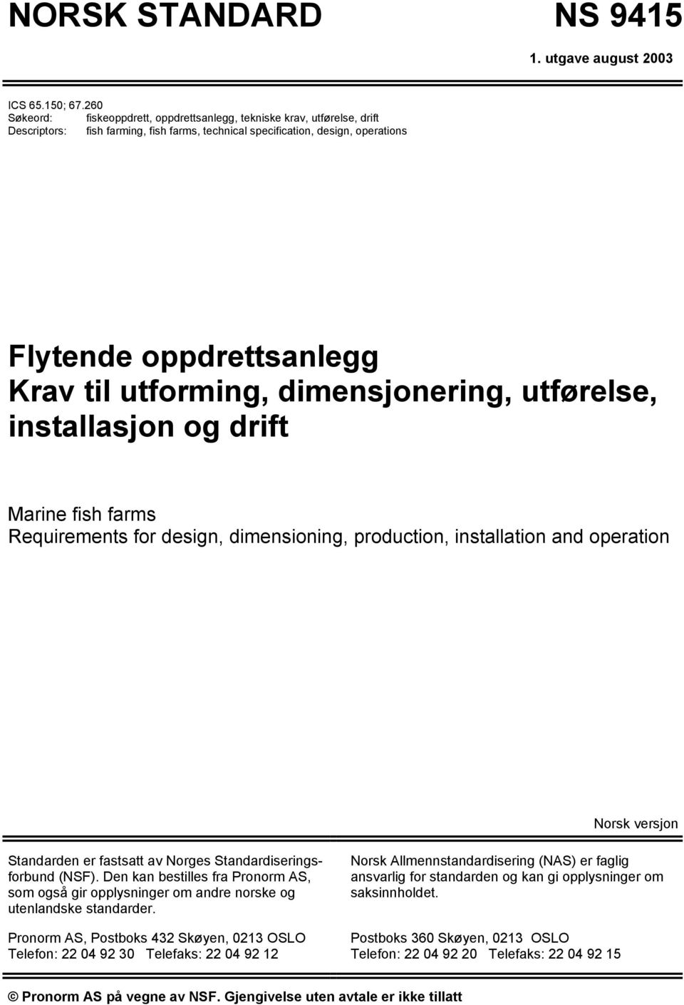 utforming, dimensjonering, utførelse, installasjon og drift Marine fish farms Requirements for design, dimensioning, production, installation and operation Norsk versjon Standarden er fastsatt av