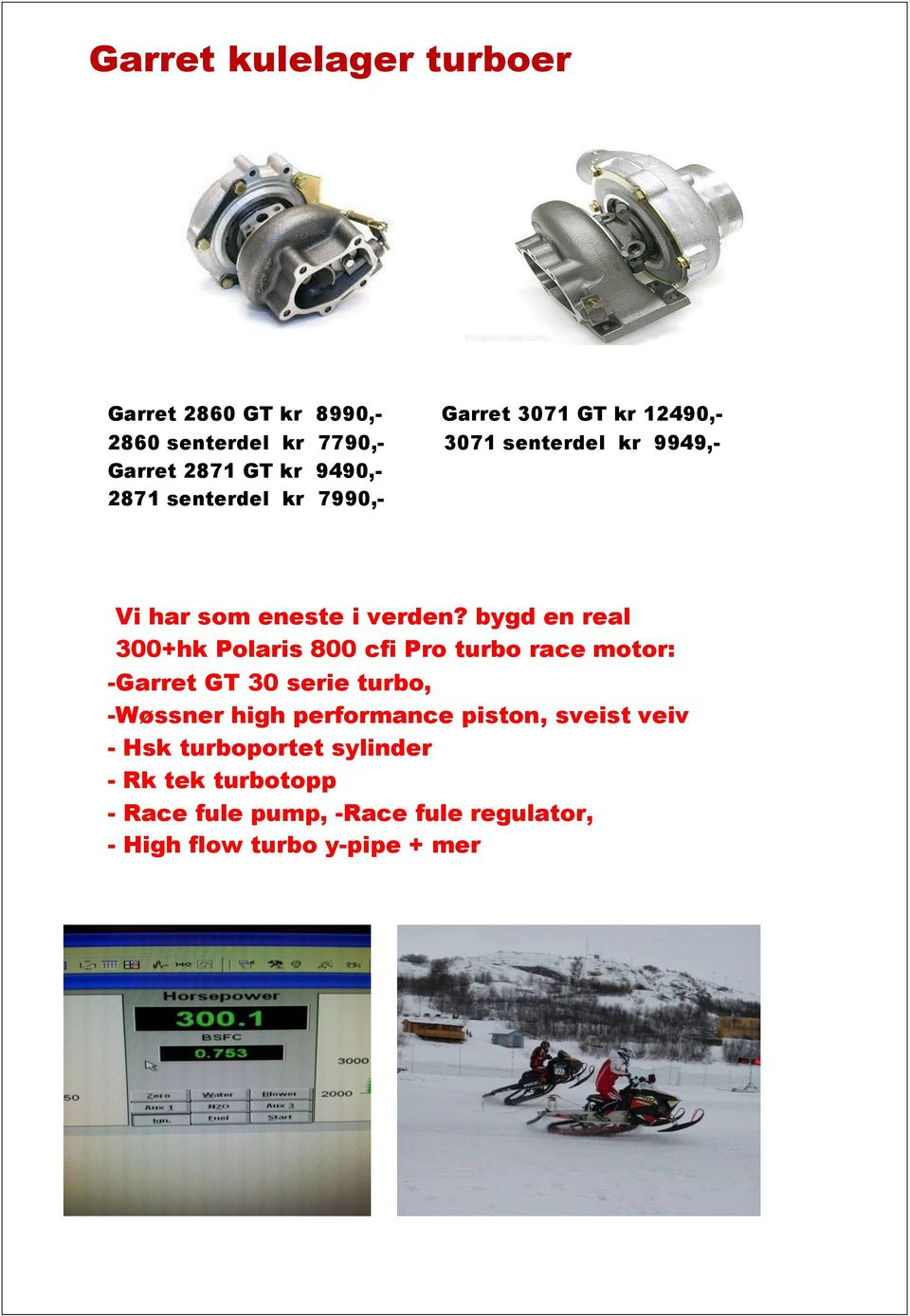 bygd en real 300+hk Polaris 800 cfi Pro turbo race motor: -Garret GT 30 serie turbo, -Wøssner high performance