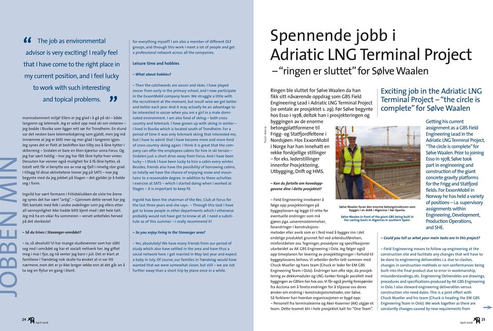 Spennende jobb i Adriatic LNG Terminal Project ringen er sluttet for Sølve Waalen JOBBEN MIN to work with such interesting and topical problems. mannsdominert miljø!